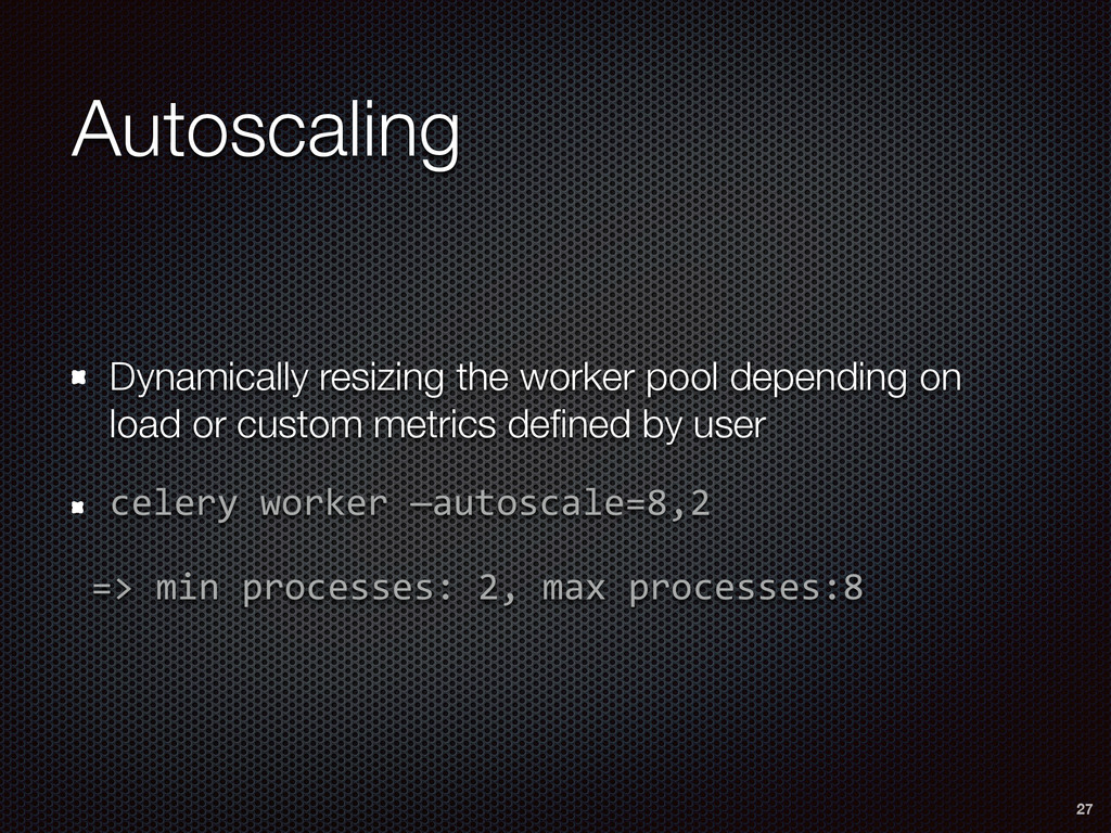 Autoscaling Dynamically resizing the worker poo...
