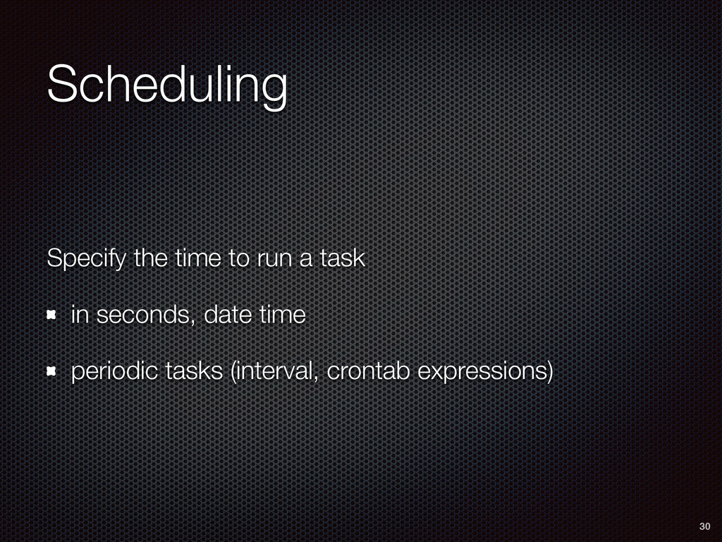 Scheduling Specify the time to run a task in se...