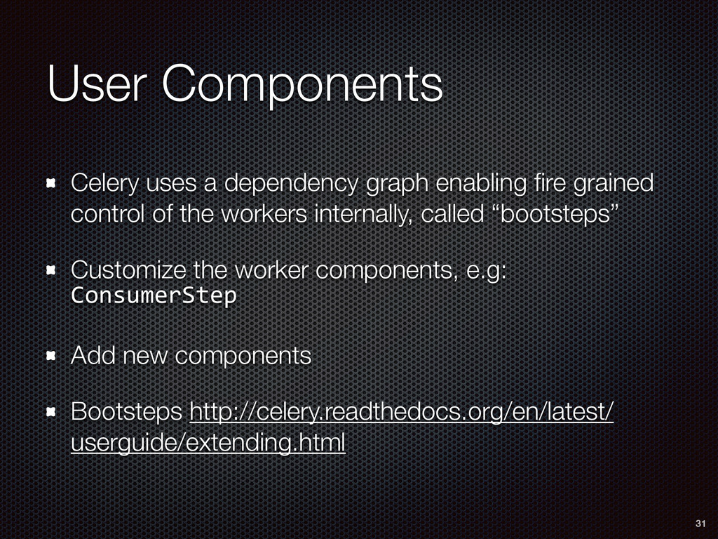 User Components Celery uses a dependency graph ...