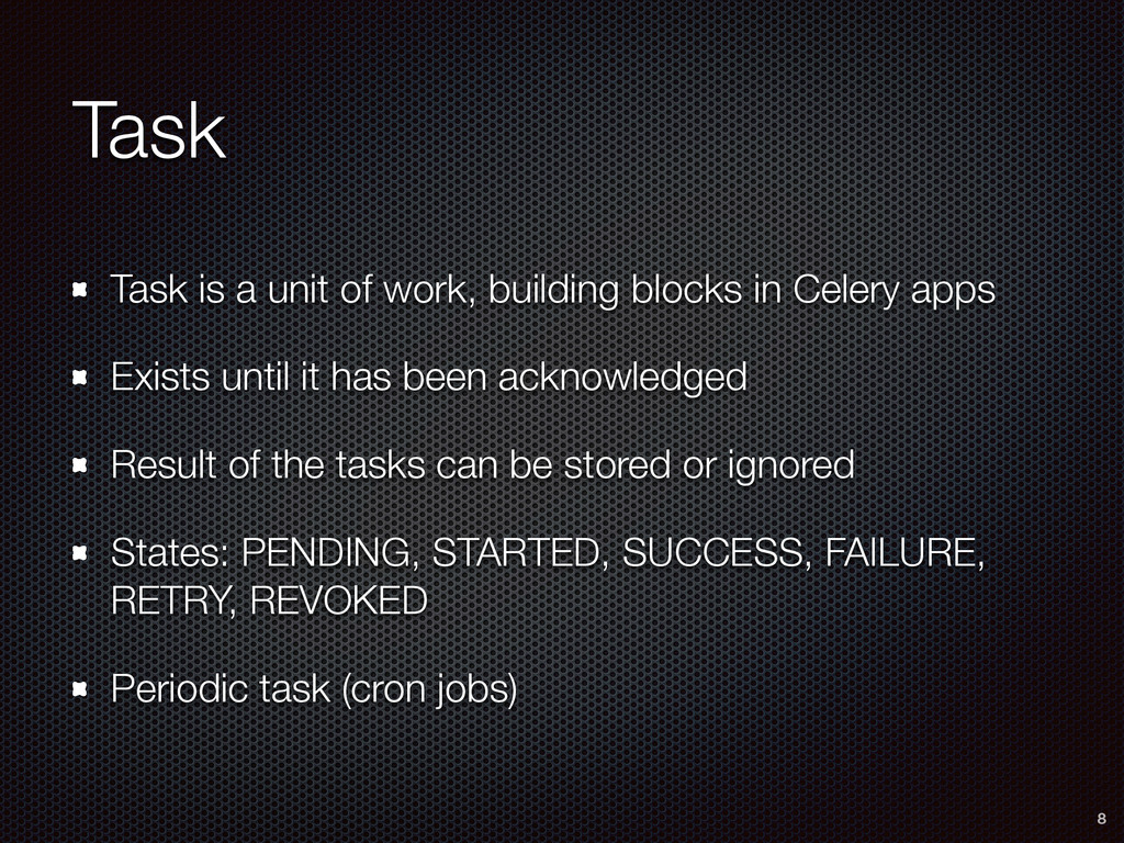 Task Task is a unit of work, building blocks in...