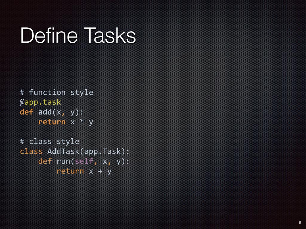 Define Tasks # function style  @app.task def...