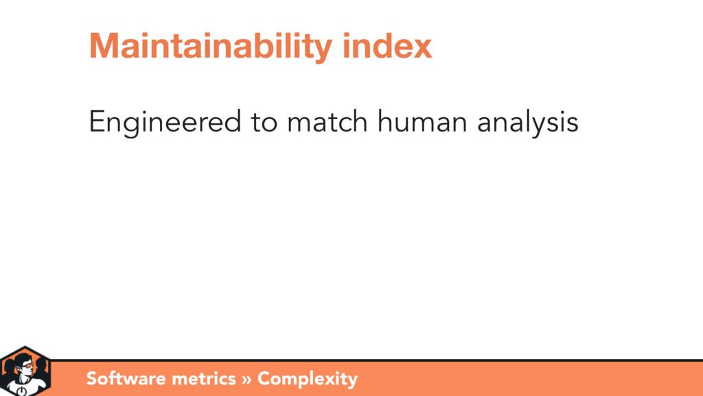 Engineered to match human analysis Software met...