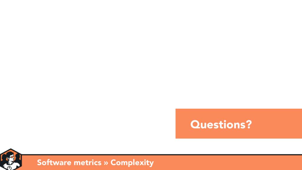 Questions? Software metrics » Complexity