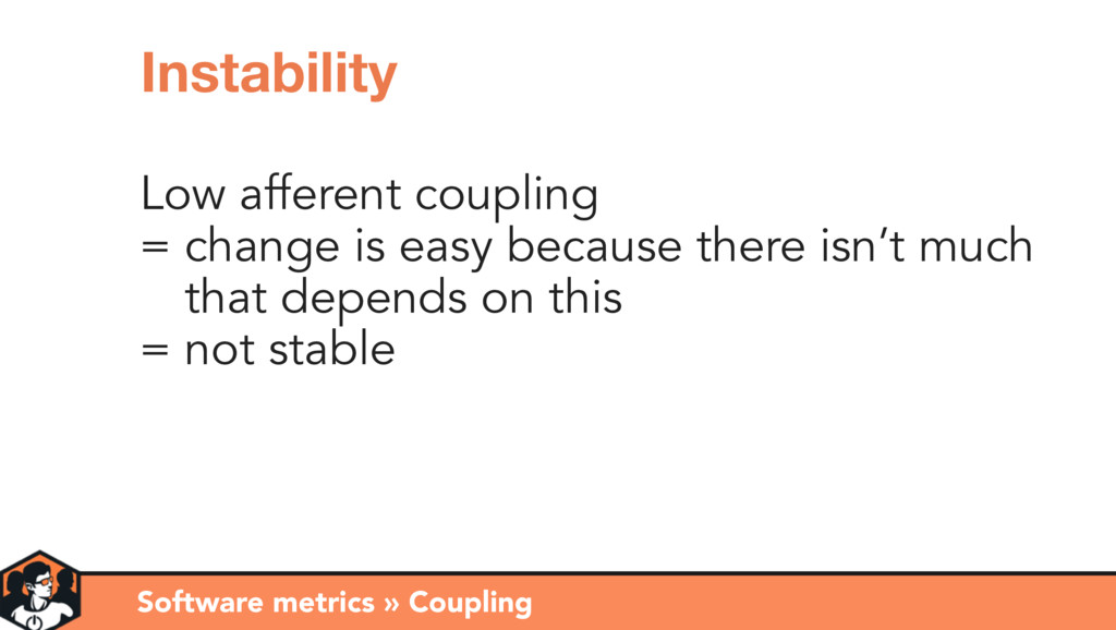 Low afferent coupling = change is easy because ...