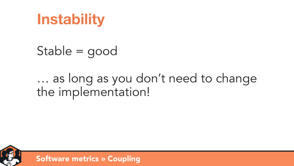 Stable = good … as long as you don't need to ch...