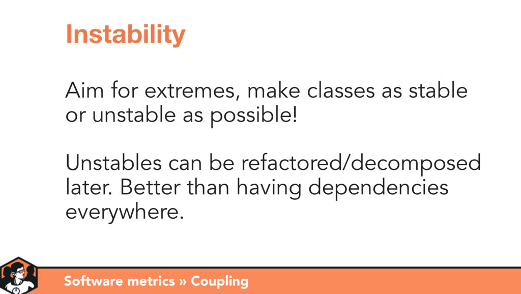 Aim for extremes, make classes as stable or uns...