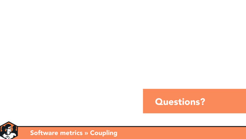 Questions? Software metrics » Coupling
