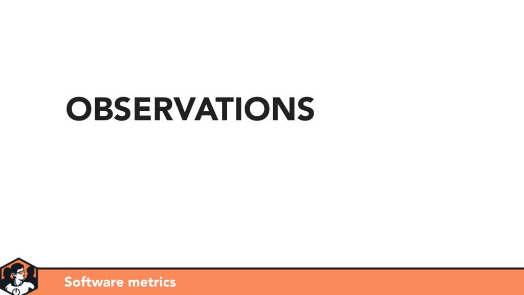 OBSERVATIONS Software metrics