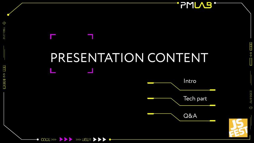 PRESENTATION CONTENT Intro Tech part Q&A
