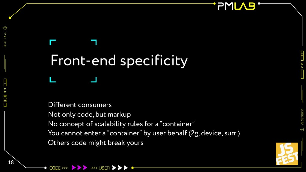 Front-end specificity Different consumers Not o...