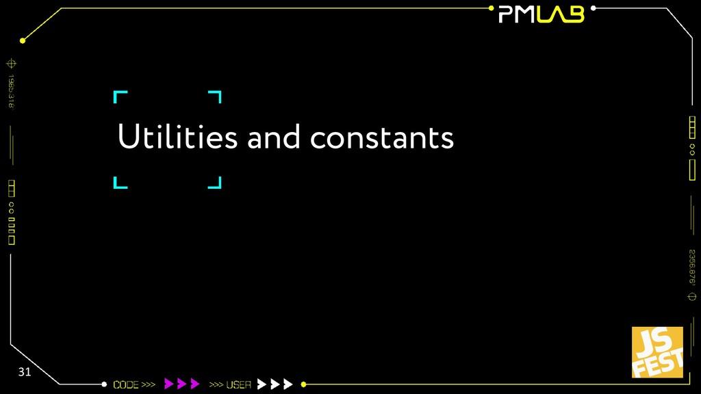 Utilities and constants 31