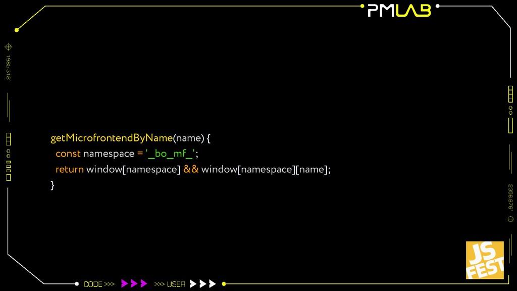 getMicrofrontendByName(name) { const namespace ...