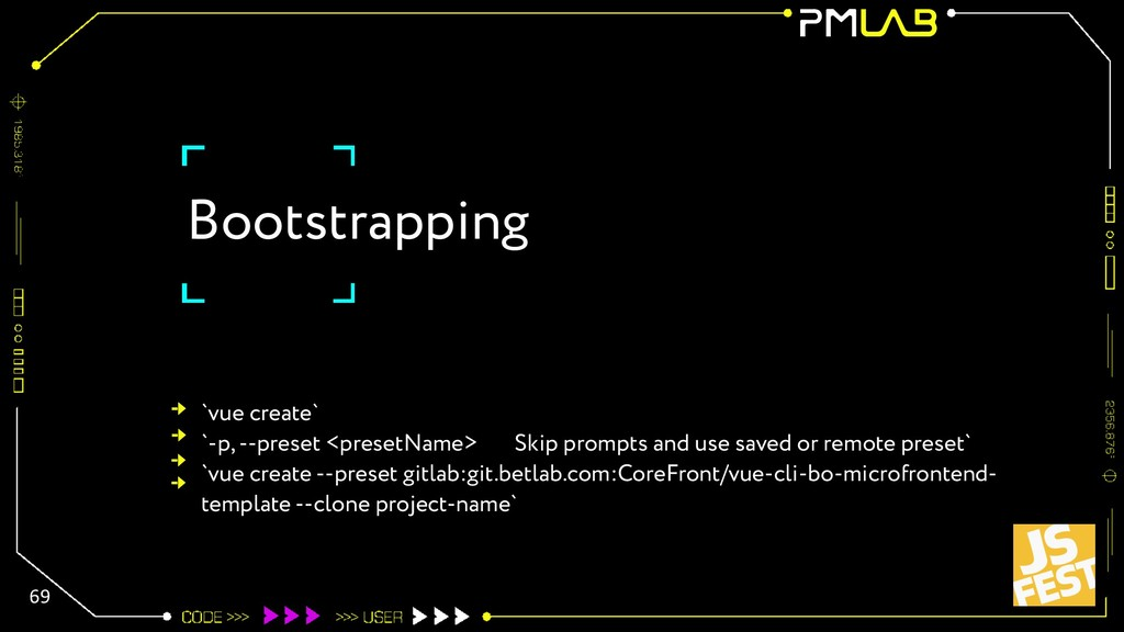 Bootstrapping 69 `vue create` `-p, --preset <pr...