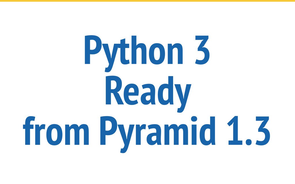 Python 3 Ready from Pyramid 1.3