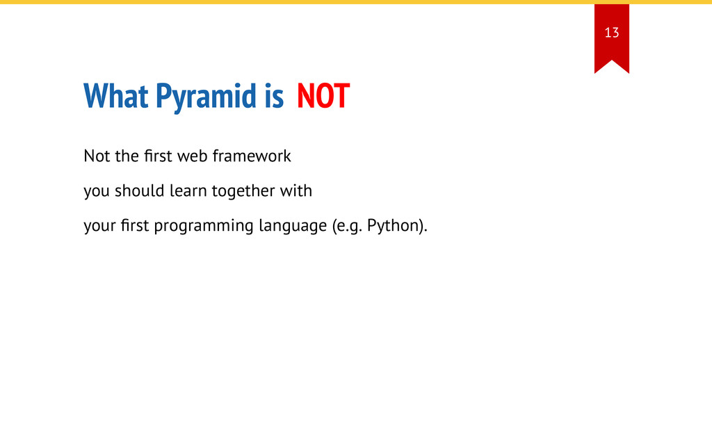 What Pyramid is NOT Not the Qrst web framework ...
