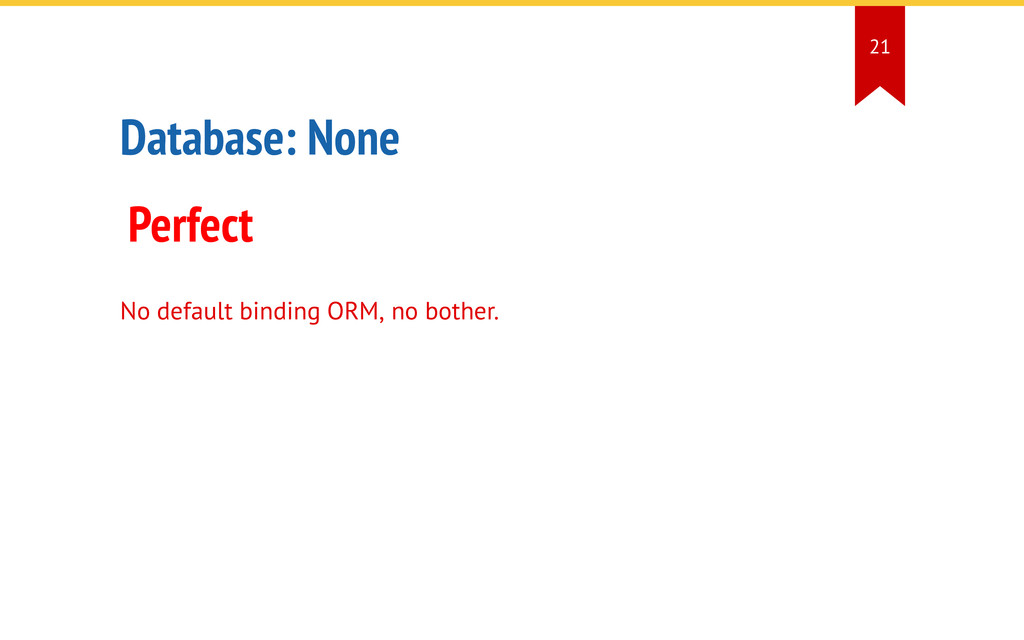 Database: None Perfect No default binding ORM, ...