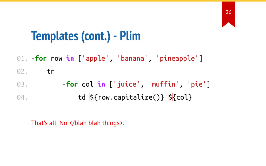 Templates (cont.) - Plim -for row in ['apple', ...