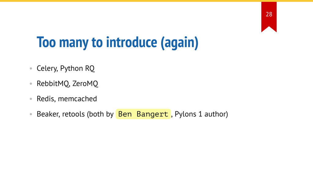 Too many to introduce (again) • Celery, Python ...