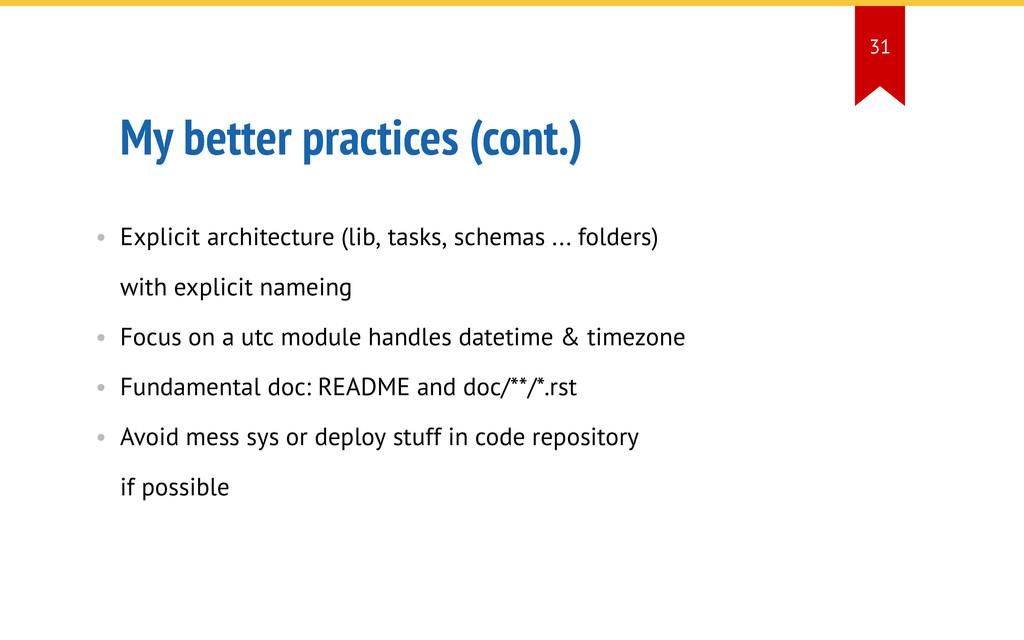 My better practices (cont.) • Explicit architec...