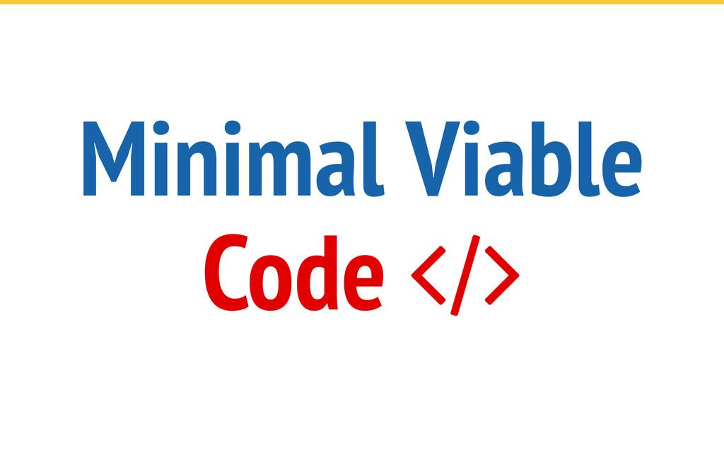 Minimal Viable Code 