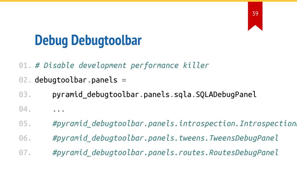 Debug Debugtoolbar # Disable development perfor...