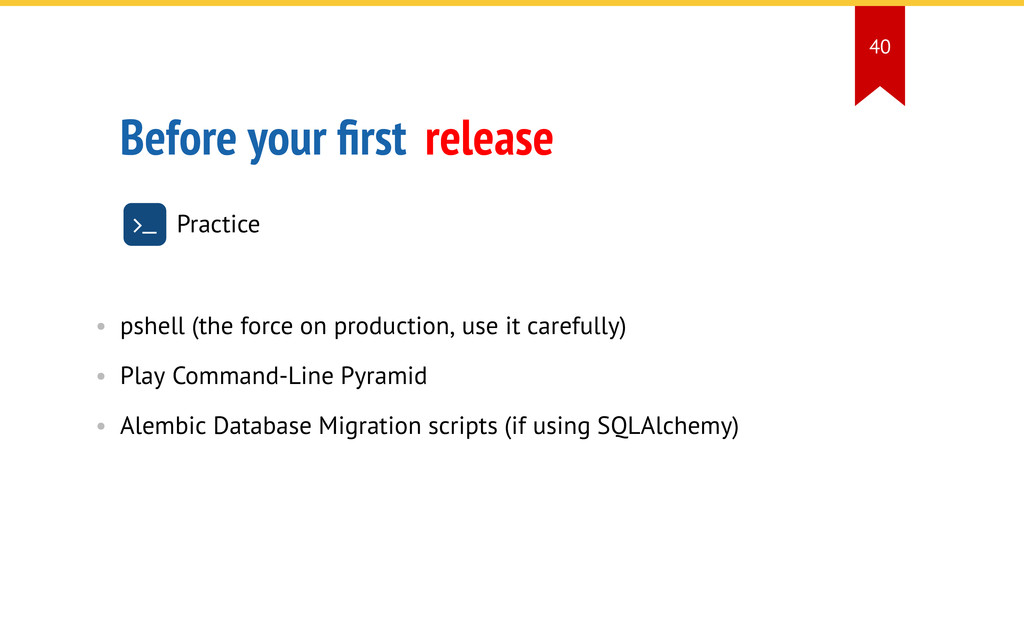 Before your ?rst release   Practice • pshell ...