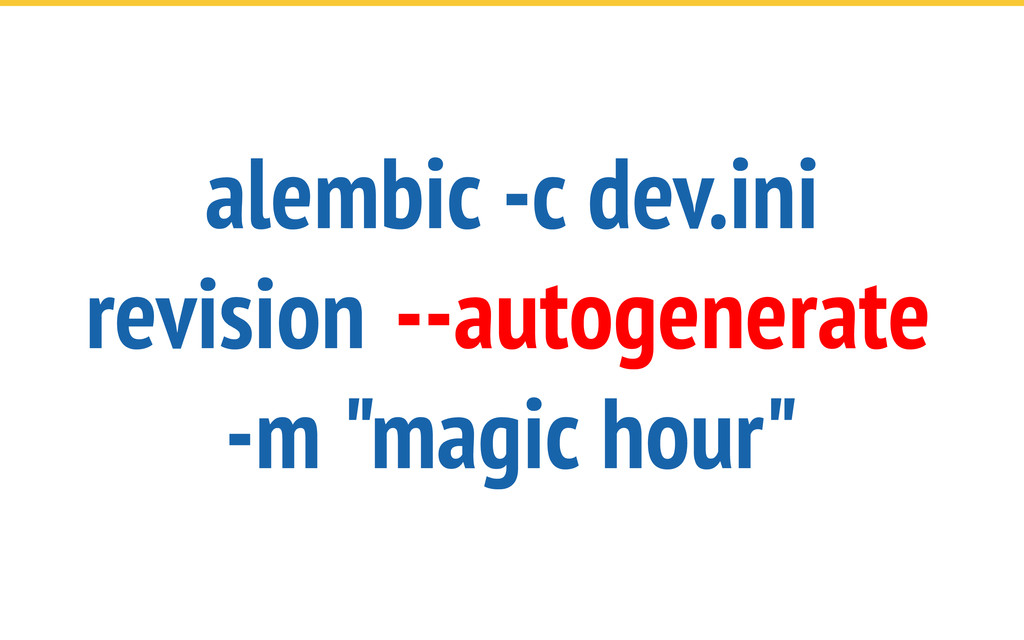 "alembic -c dev.ini revision --autogenerate -m ""..."