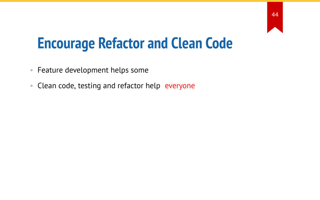 Encourage Refactor and Clean Code • Feature dev...