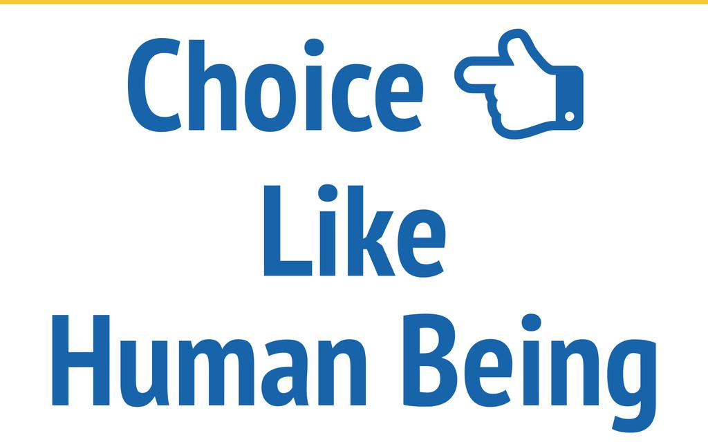 Choice  Like Human Being