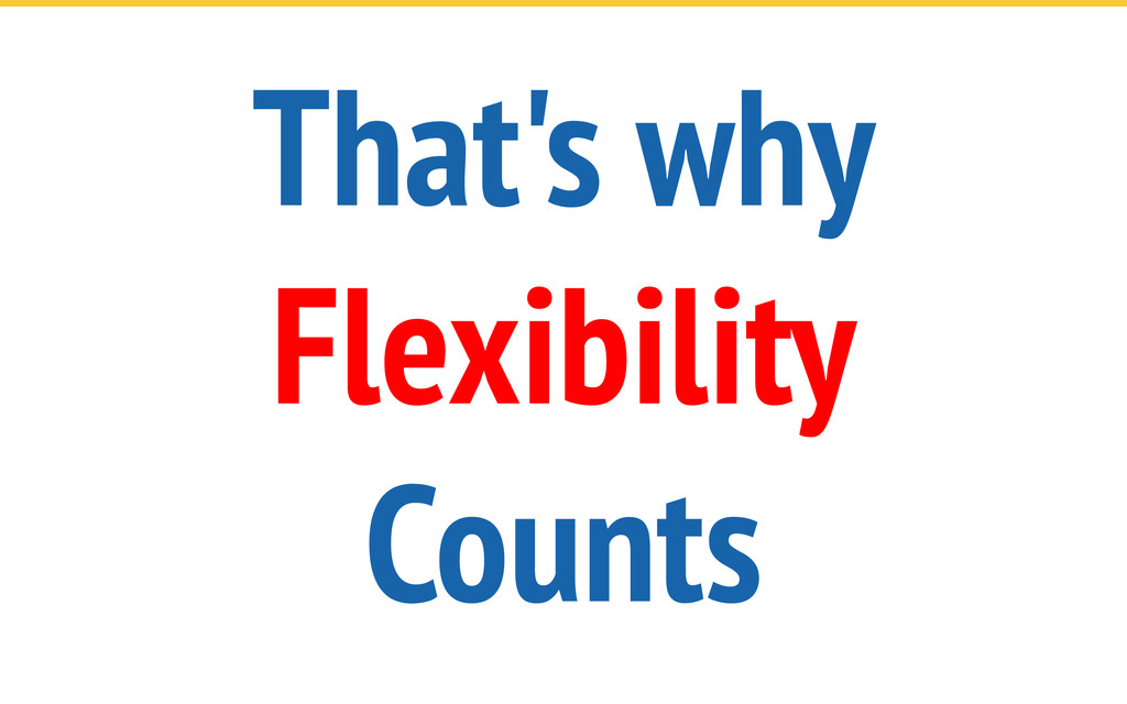 That's why Flexibility Counts