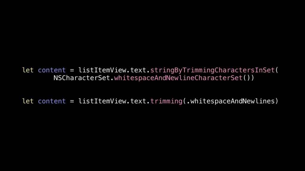 let content = listItemView.text.stringByTrimmin...