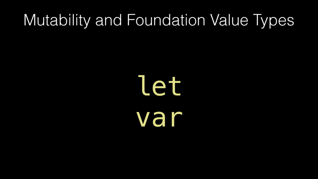 Mutability and Foundation Value Types let var