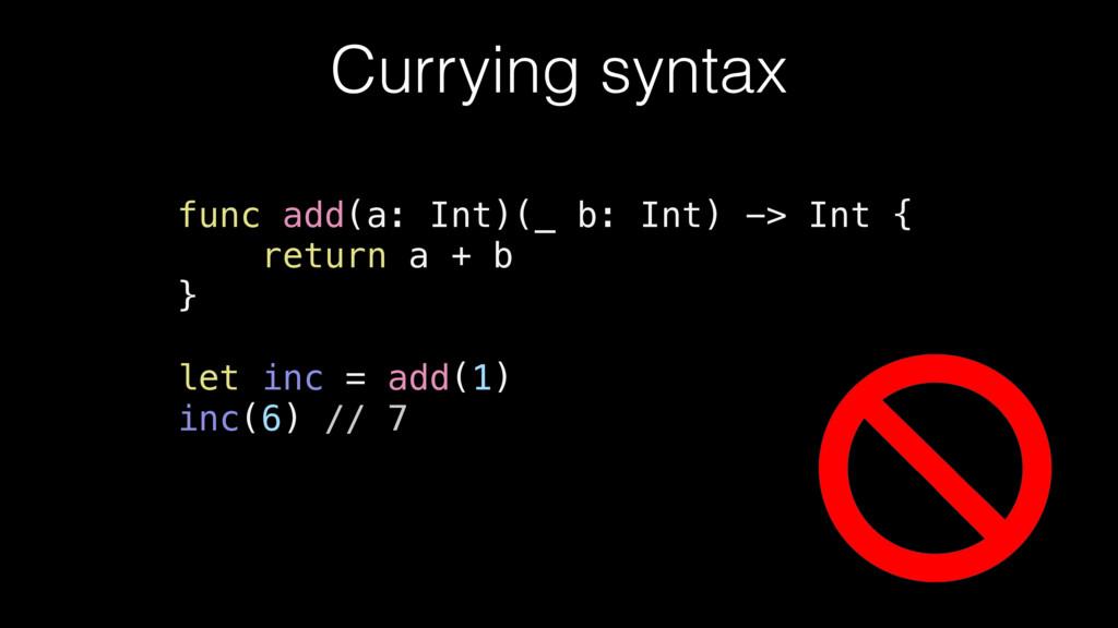 Currying syntax func add(a: Int)(_ b: Int) -> I...