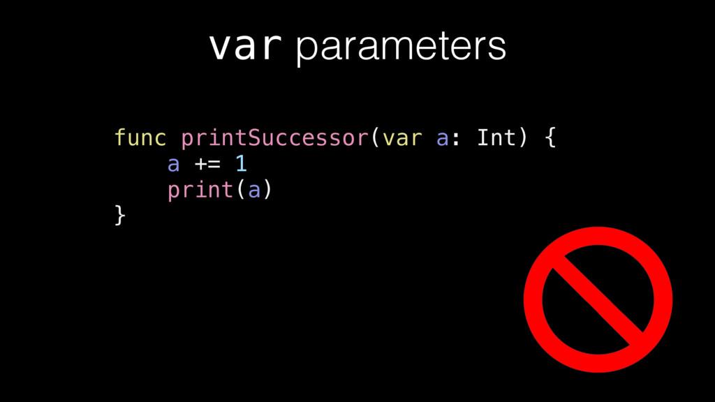 var parameters func printSuccessor(var a: Int) ...