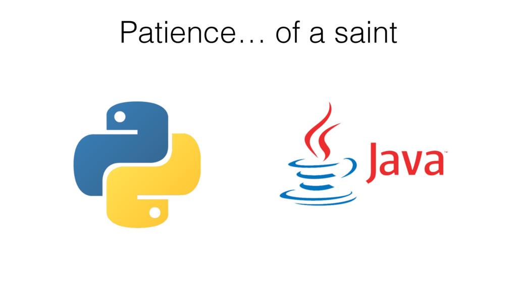 Patience… of a saint