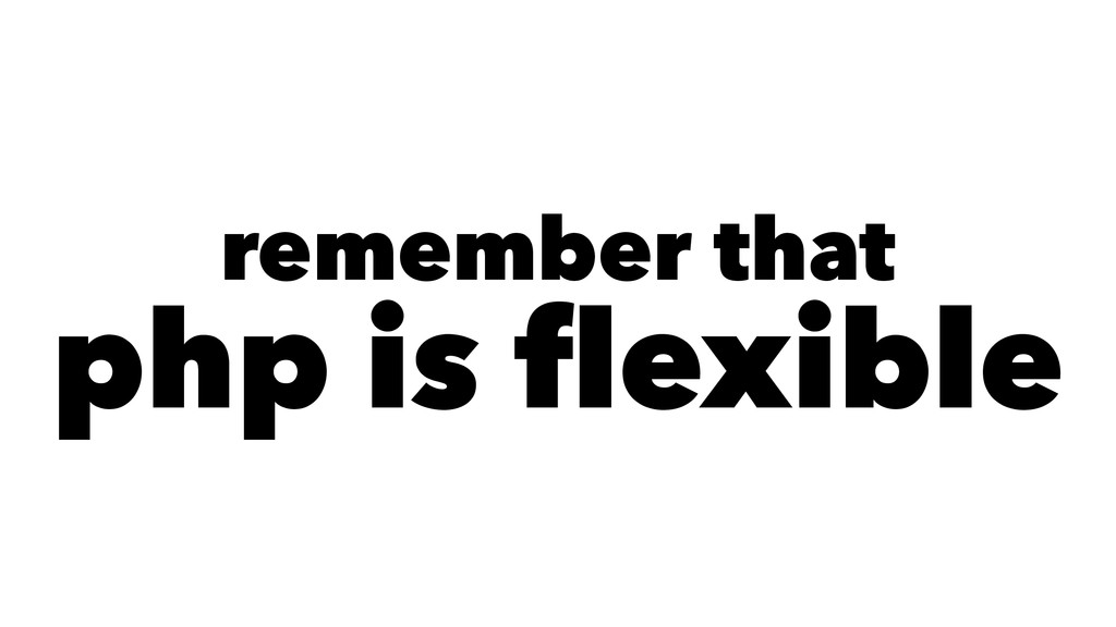 remember that php is flexible