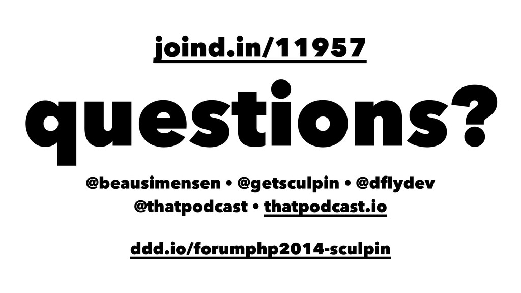 joind.in/11957 questions? @beausimensen • @gets...