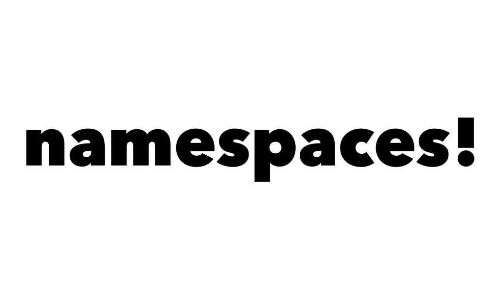 namespaces!