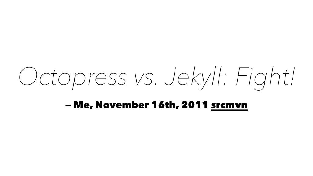 Octopress vs. Jekyll: Fight! — Me, November 16t...