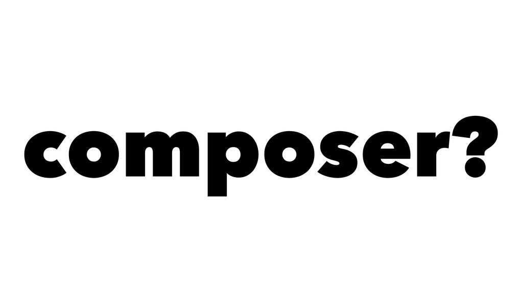 composer?