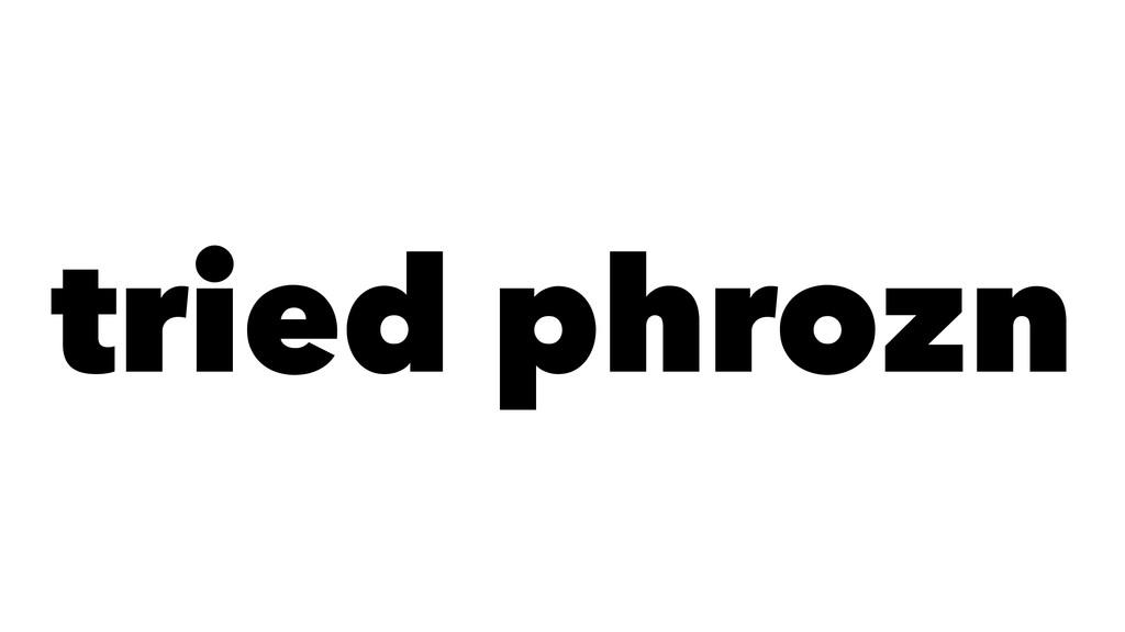 tried phrozn