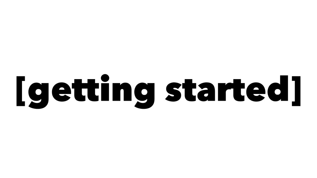 [getting started]