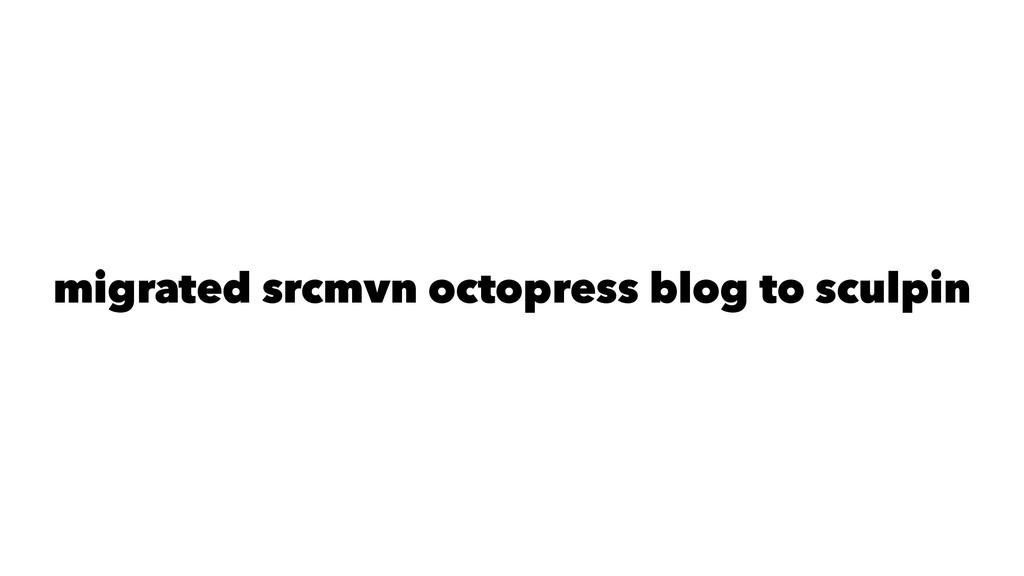 migrated srcmvn octopress blog to sculpin