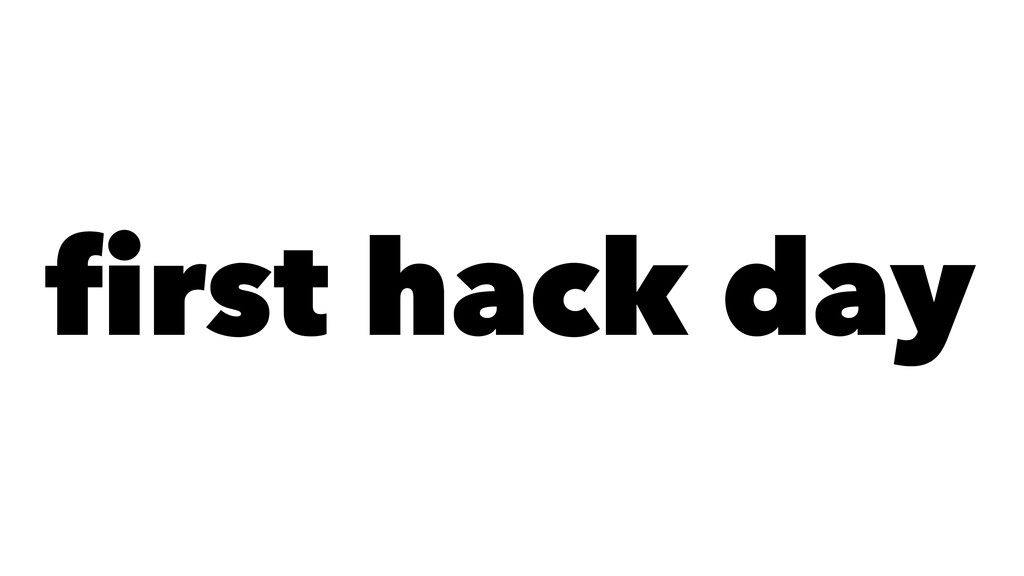 first hack day