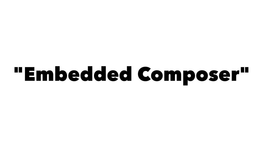 """""""Embedded Composer"""""""