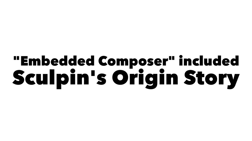"""""""Embedded Composer"""" included Sculpin's Origin S..."""