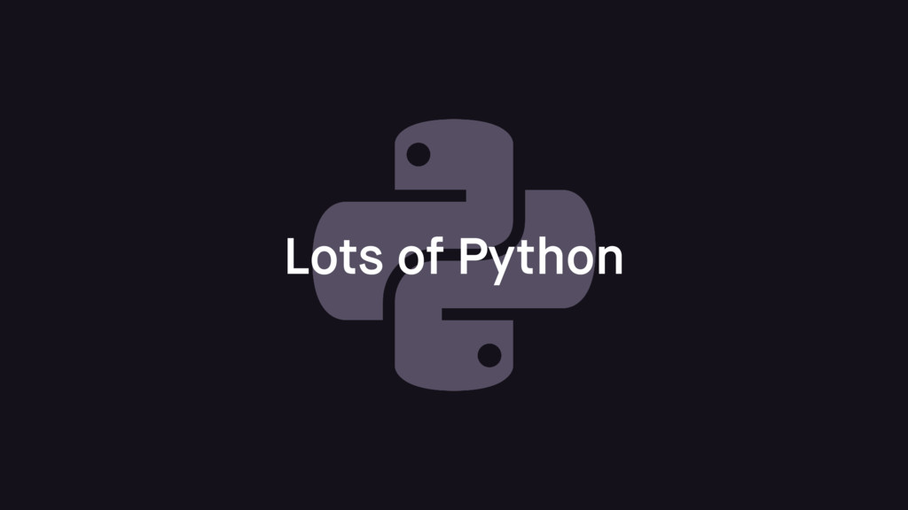 Lots of Python