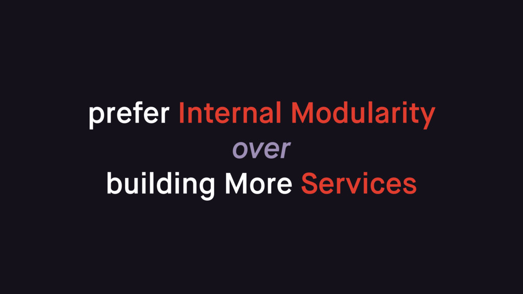 prefer Internal Modularity over building More S...
