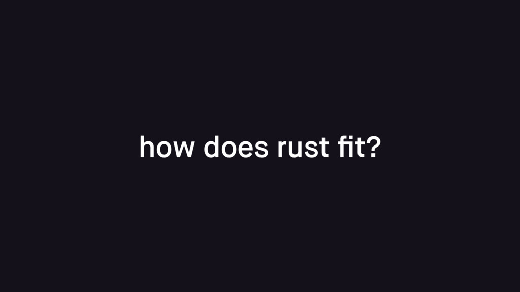 how does rust fit?