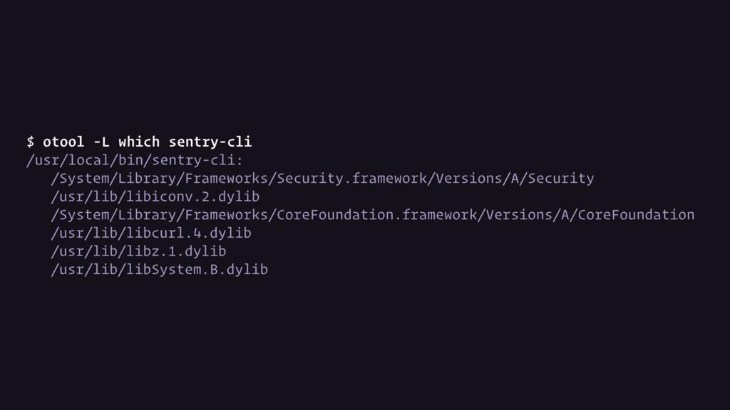 $ otool -L which sentry-cli /usr/local/bin/sent...